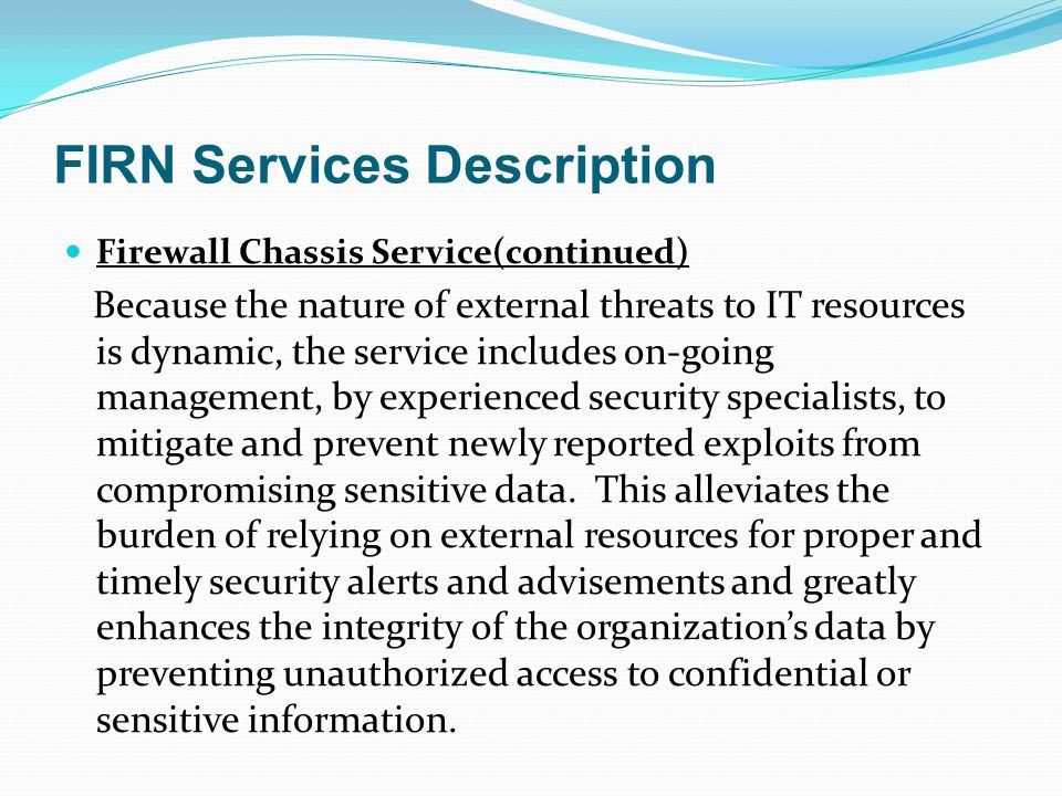 FIRN Services Description Firewall Chassis Service(continued) Because the nature of external threats to IT resources is dynamic, the service includes