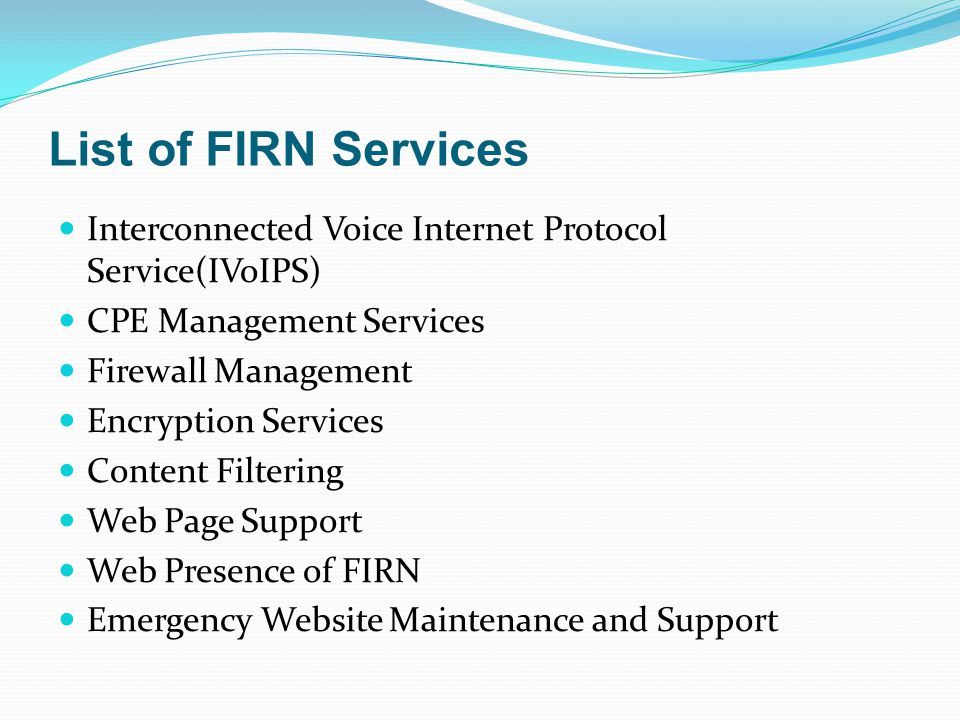 List of FIRN Services Interconnected Voice Internet Protocol Service(IVoIPS) CPE Management Services Firewall Management Encryption Services Content F