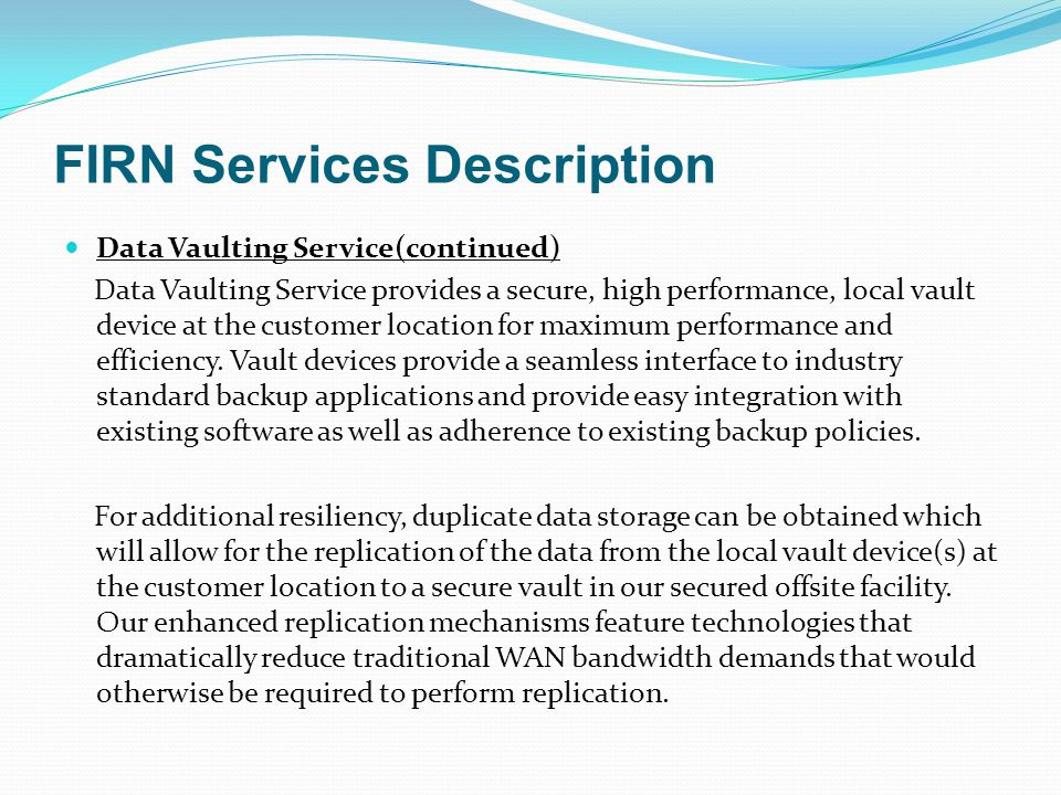 FIRN Services Description Data Vaulting Service(continued) Data Vaulting Service provides a secure, high performance, local vault device at the custom