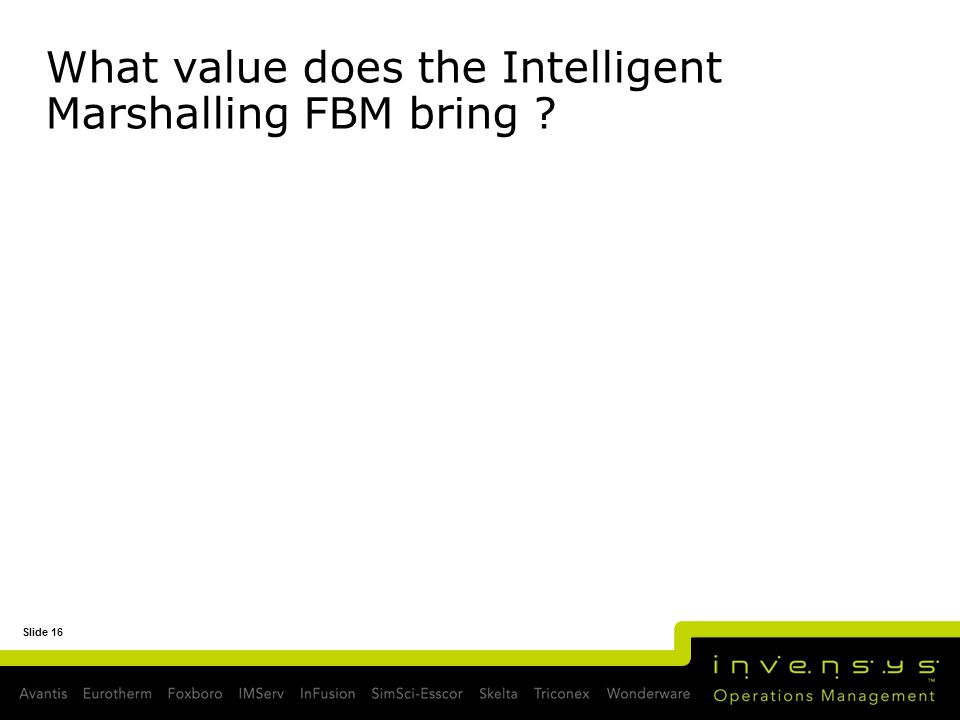 Slide 16 What value does the Intelligent Marshalling FBM bring ?