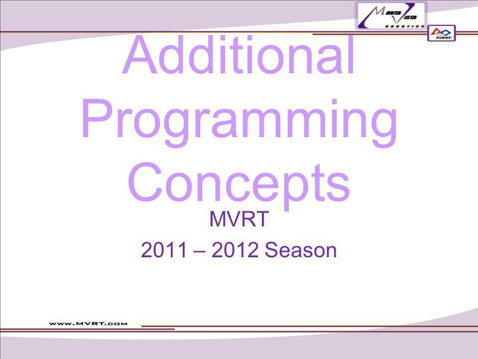 Additional Programming Concepts MVRT 2011 – 2012 Season