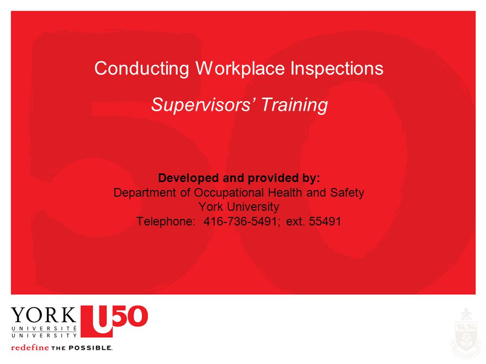 Conducting Workplace Inspections Supervisors Training Developed and provided by: Department of Occupational Health and Safety York University Telephon