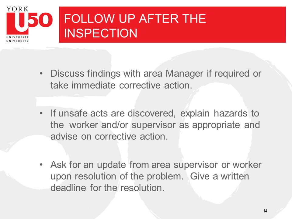 FOLLOW UP AFTER THE INSPECTION Discuss findings with area Manager if required or take immediate corrective action. If unsafe acts are discovered, expl