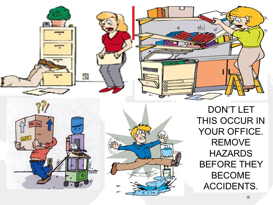 DONT LET THIS OCCUR IN YOUR OFFICE. REMOVE HAZARDS BEFORE THEY BECOME ACCIDENTS. 18