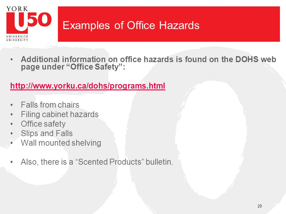 Examples of Office Hazards Additional information on office hazards is found on the DOHS web page under Office Safety: http://www.yorku.ca/dohs/progra