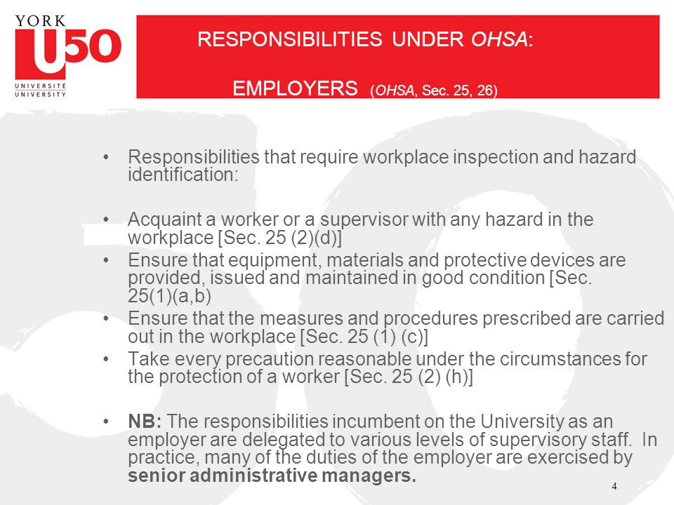 RESPONSIBILITIES UNDER OHSA: EMPLOYERS (OHSA, Sec. 25, 26) Responsibilities that require workplace inspection and hazard identification: Acquaint a wo