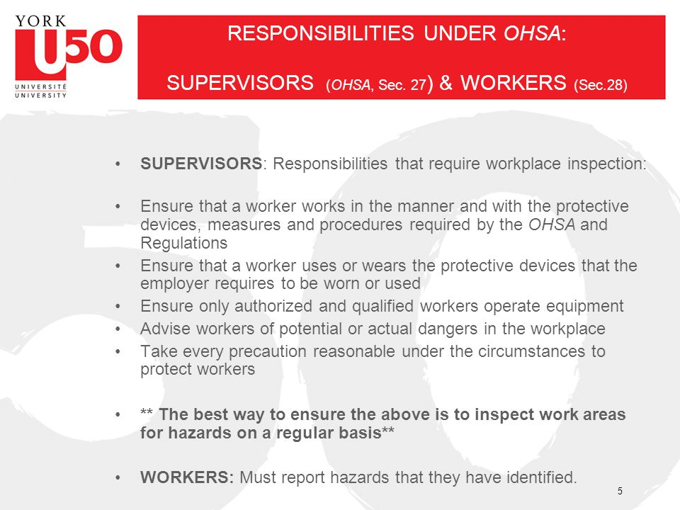 RESPONSIBILITIES UNDER OHSA: SUPERVISORS (OHSA, Sec. 27 ) & WORKERS (Sec.28) SUPERVISORS: Responsibilities that require workplace inspection: Ensure t