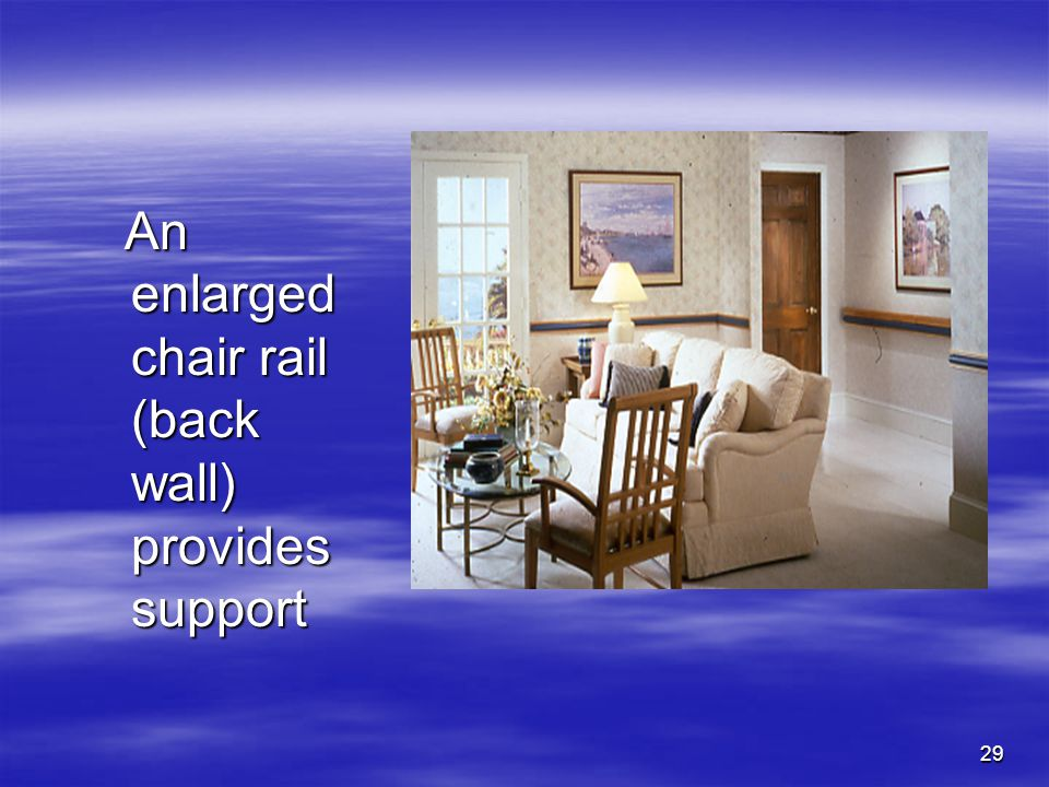 29 An enlarged chair rail (back wall) provides support An enlarged chair rail (back wall) provides support
