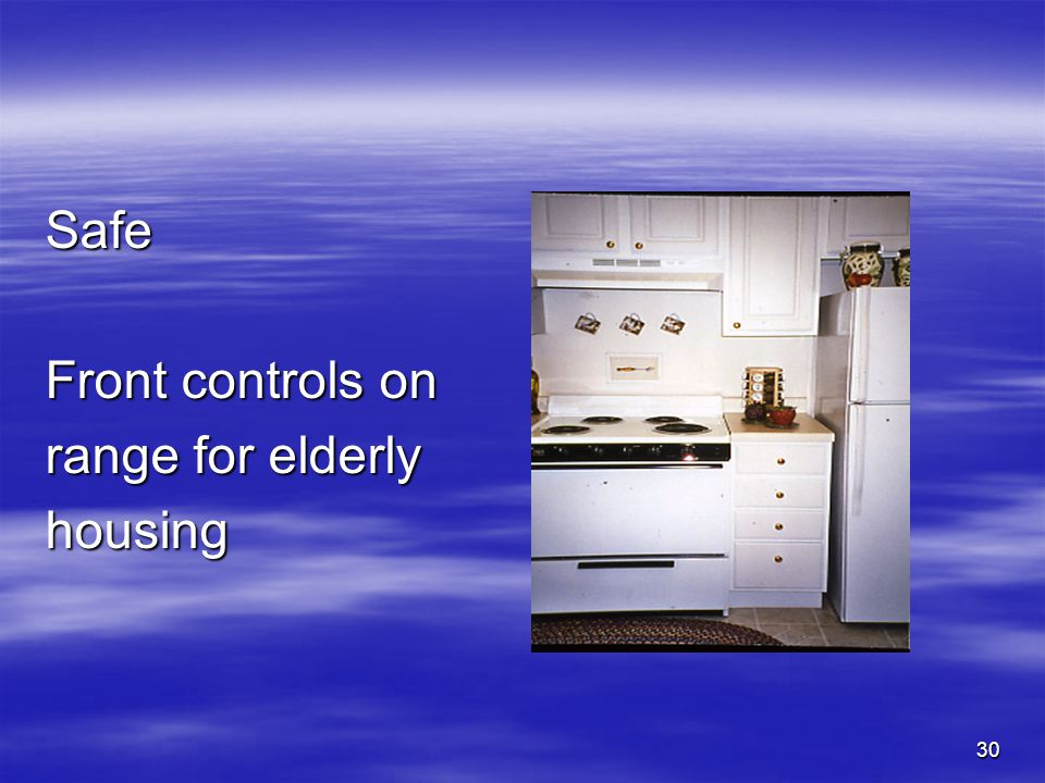 30 Safe Front controls on range for elderly housing