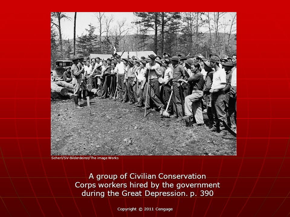 A group of Civilian Conservation Corps workers hired by the government during the Great Depression. p. 390 Copyright © 2011 Cengage Scherl/SV-Bilderde