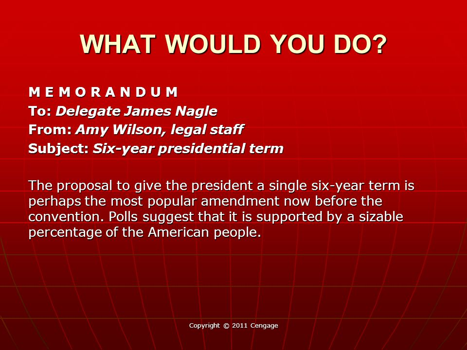 M E M O R A N D U M To: Delegate James Nagle From: Amy Wilson, legal staff Subject: Six-year presidential term The proposal to give the president a si