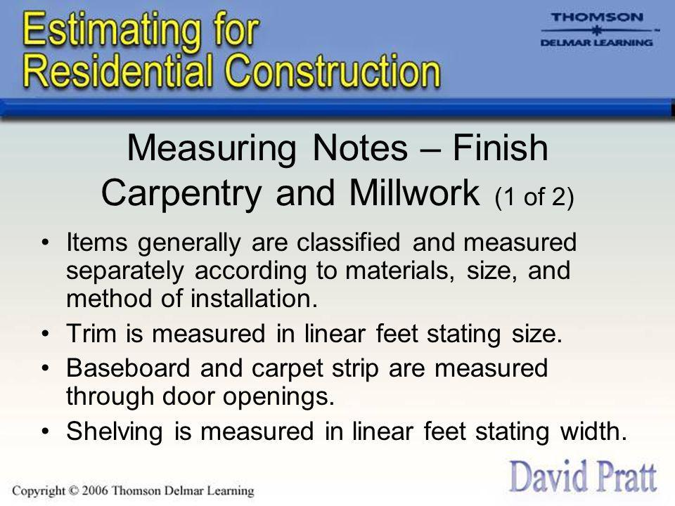 Measuring Notes – Finish Carpentry and Millwork (1 of 2) Items generally are classified and measured separately according to materials, size, and method of installation.
