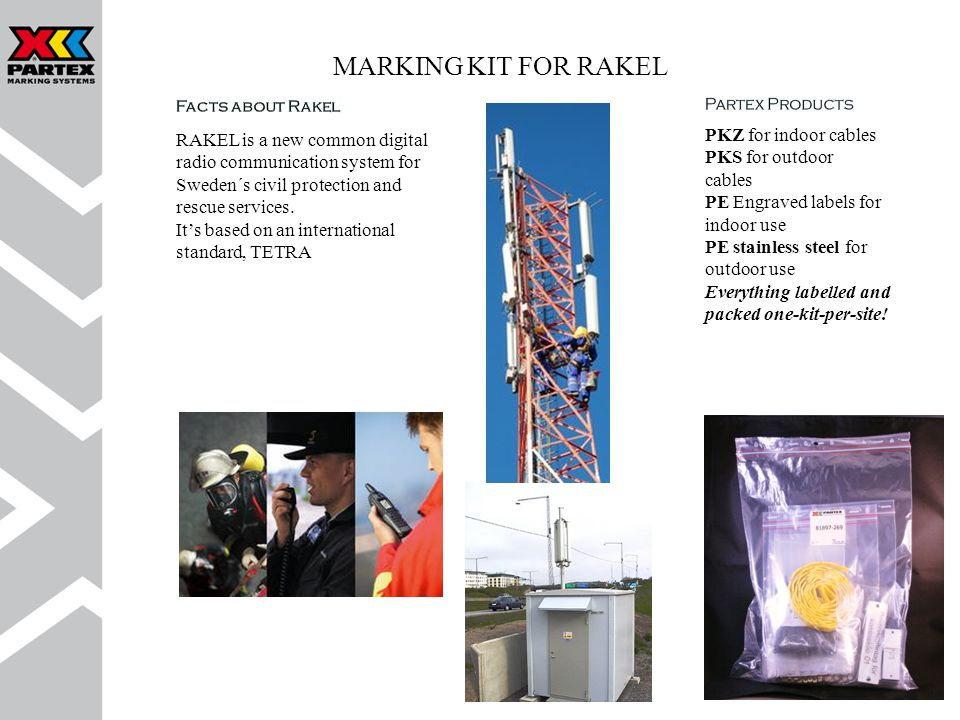 MARKING KIT FOR RAKEL RAKEL is a new common digital radio communication system for Sweden´s civil protection and rescue services.