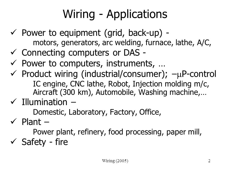 Wiring (2005)2 Wiring - Applications Power to equipment (grid, back-up) - motors, generators, arc welding, furnace, lathe, A/C, Connecting computers o