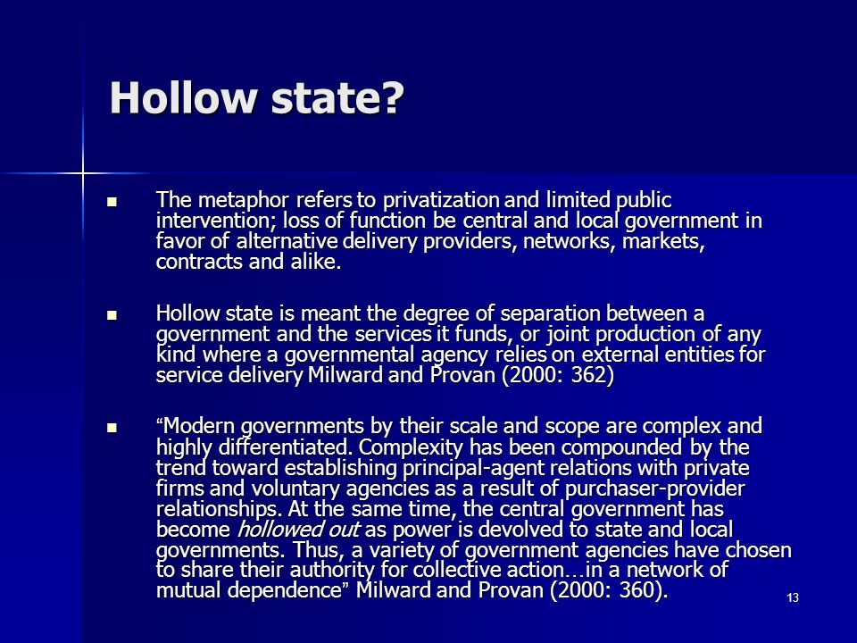 13 Hollow state? The metaphor refers to privatization and limited public intervention; loss of function be central and local government in favor of al