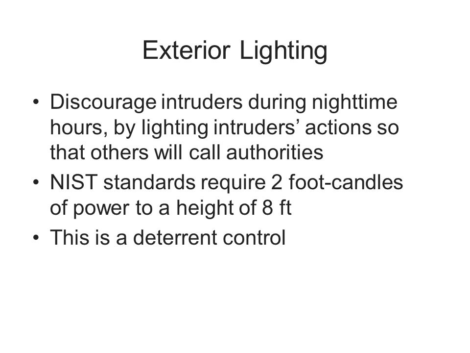 Exterior Lighting Discourage intruders during nighttime hours, by lighting intruders actions so that others will call authorities NIST standards requi
