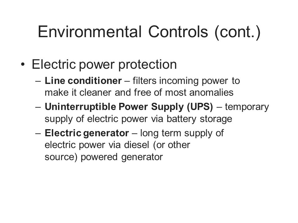 Environmental Controls (cont.) Electric power protection –Line conditioner – filters incoming power to make it cleaner and free of most anomalies –Uni