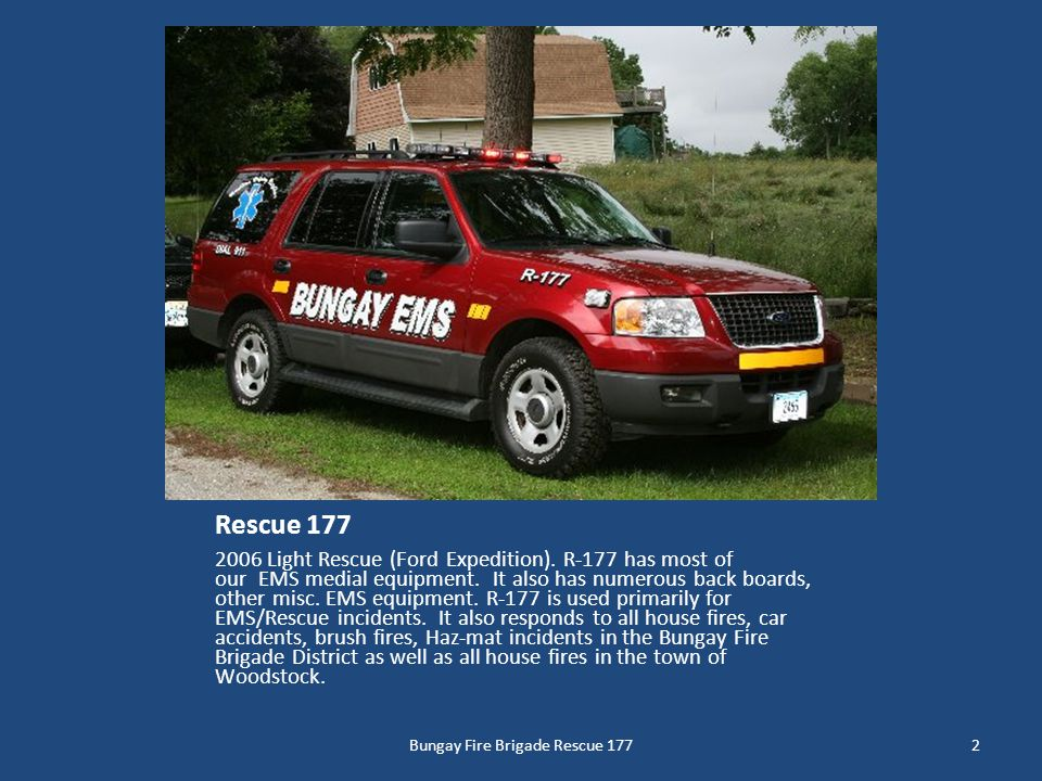 Rescue 177 2006 Light Rescue (Ford Expedition). R-177 has most of our EMS medial equipment.