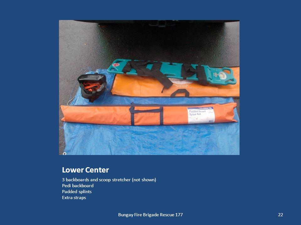 Lower Center 3 backboards and scoop stretcher (not shown) Pedi backboard Padded splints Extra straps 22Bungay Fire Brigade Rescue 177