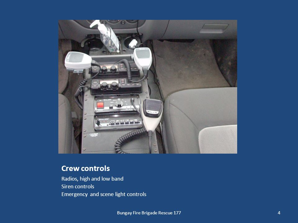 Crew controls Radios, high and low band Siren controls Emergency and scene light controls 4Bungay Fire Brigade Rescue 177