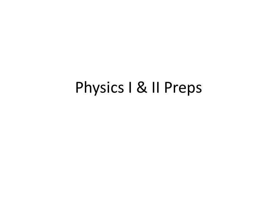 Physics I & II Preps