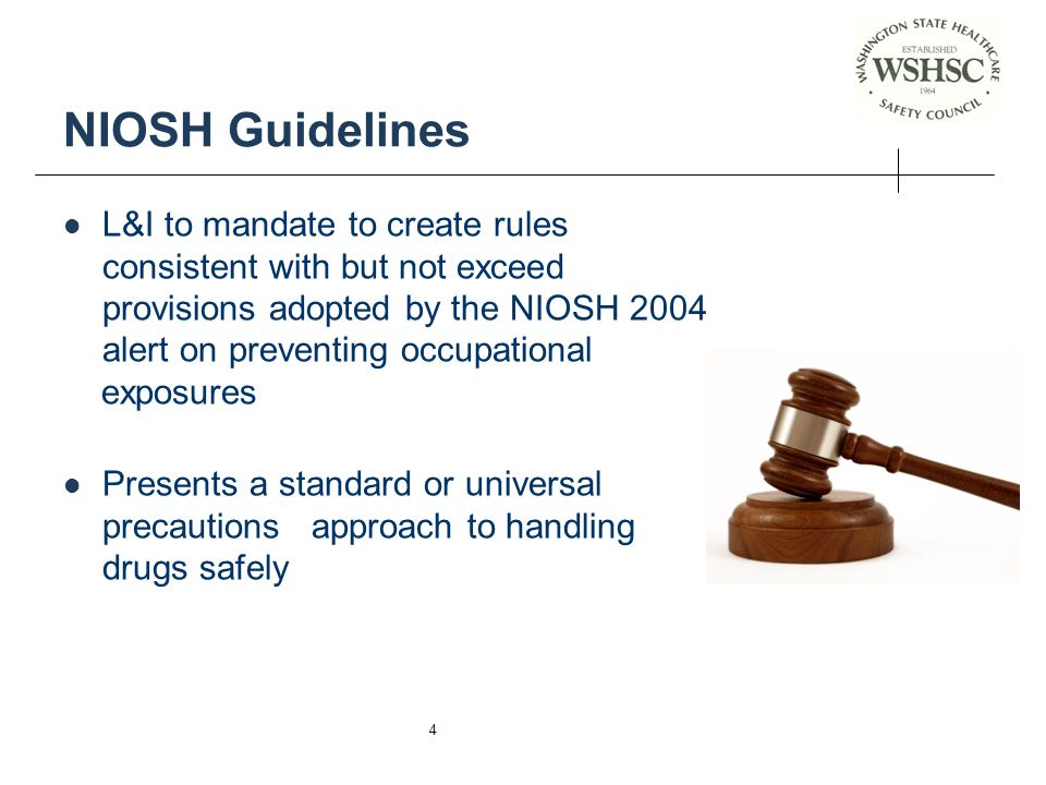 5 Rule Scope Applies to all employers in health care facilities regardless of setting with employees with occupational exposure to hazardous drugs Health Care Facility where a health care provider provides health care to patients All hospitals Clinics Nursing homes Laboratories Offices or similar places WAC 296-62-5005