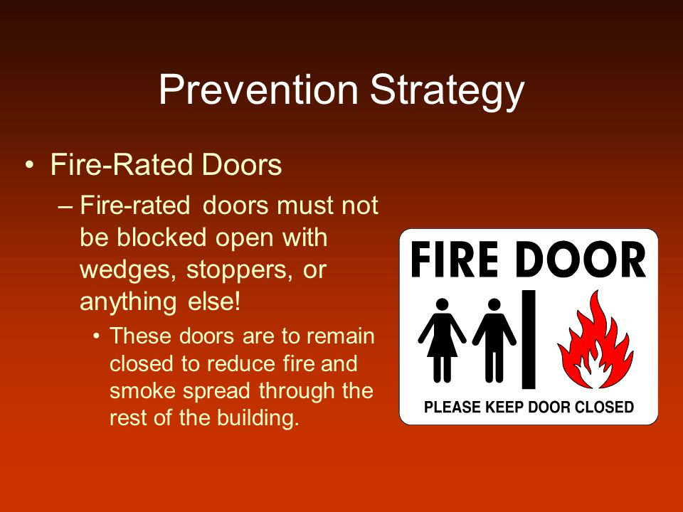 Prevention Strategy Fire-Rated Doors –Fire-rated doors must not be blocked open with wedges, stoppers, or anything else.