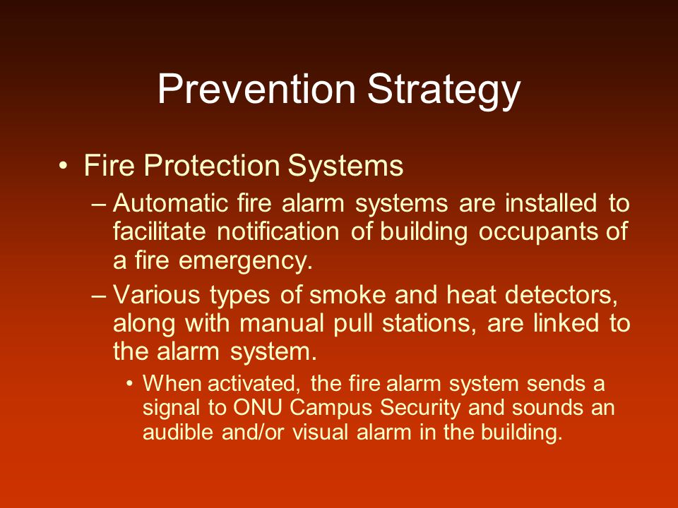 Prevention Strategy Fire Protection Systems –Automatic fire alarm systems are installed to facilitate notification of building occupants of a fire emergency.