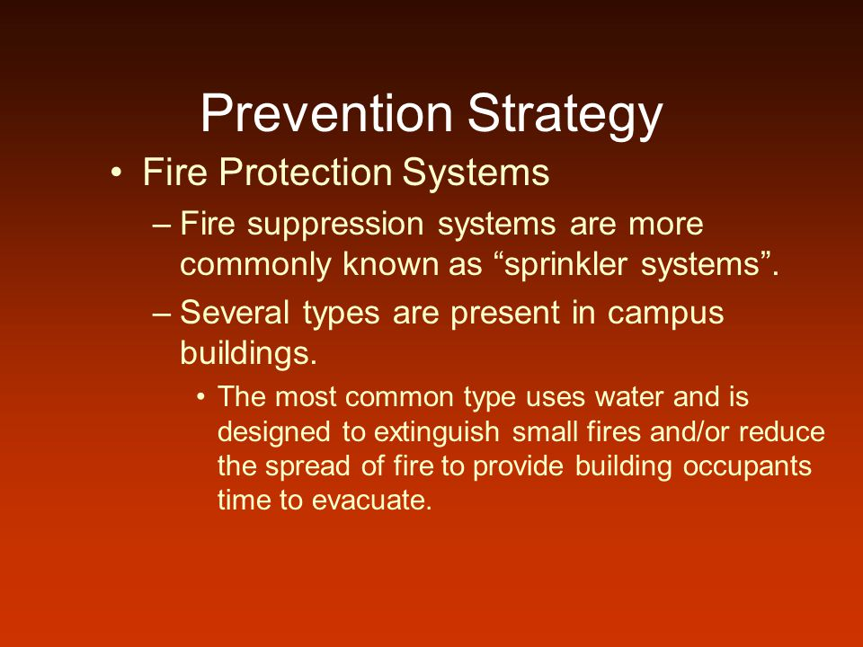 Prevention Strategy Fire Protection Systems –Fire suppression systems are more commonly known as sprinkler systems.