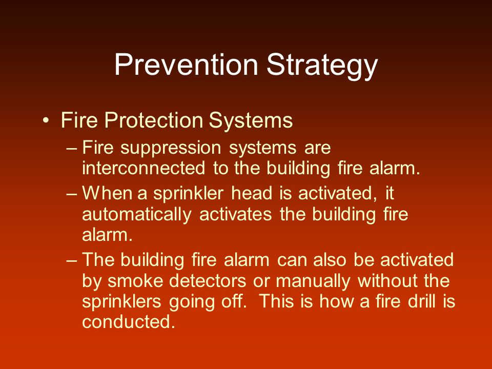 Prevention Strategy Fire Protection Systems –Fire suppression systems are interconnected to the building fire alarm.