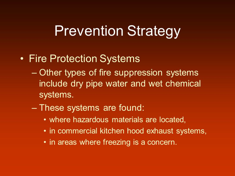 Prevention Strategy Fire Protection Systems –Other types of fire suppression systems include dry pipe water and wet chemical systems.