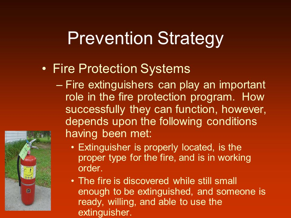 Prevention Strategy Fire Protection Systems –Fire extinguishers can play an important role in the fire protection program. How successfully they can f