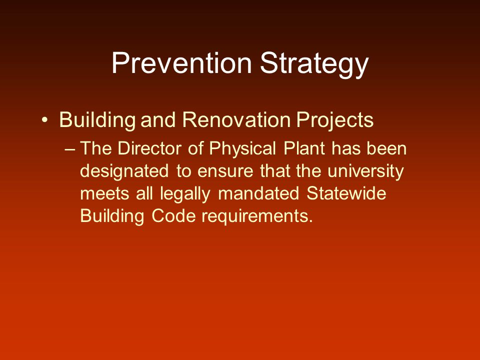 Prevention Strategy Building and Renovation Projects –The Director of Physical Plant has been designated to ensure that the university meets all legal