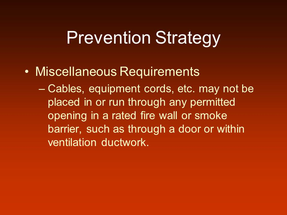 Prevention Strategy Miscellaneous Requirements –Cables, equipment cords, etc. may not be placed in or run through any permitted opening in a rated fir