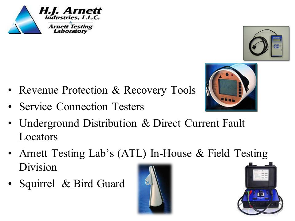Revenue Protection & Recovery Tools Service Connection Testers Underground Distribution & Direct Current Fault Locators Arnett Testing Labs (ATL) In-House & Field Testing Division Squirrel & Bird Guard