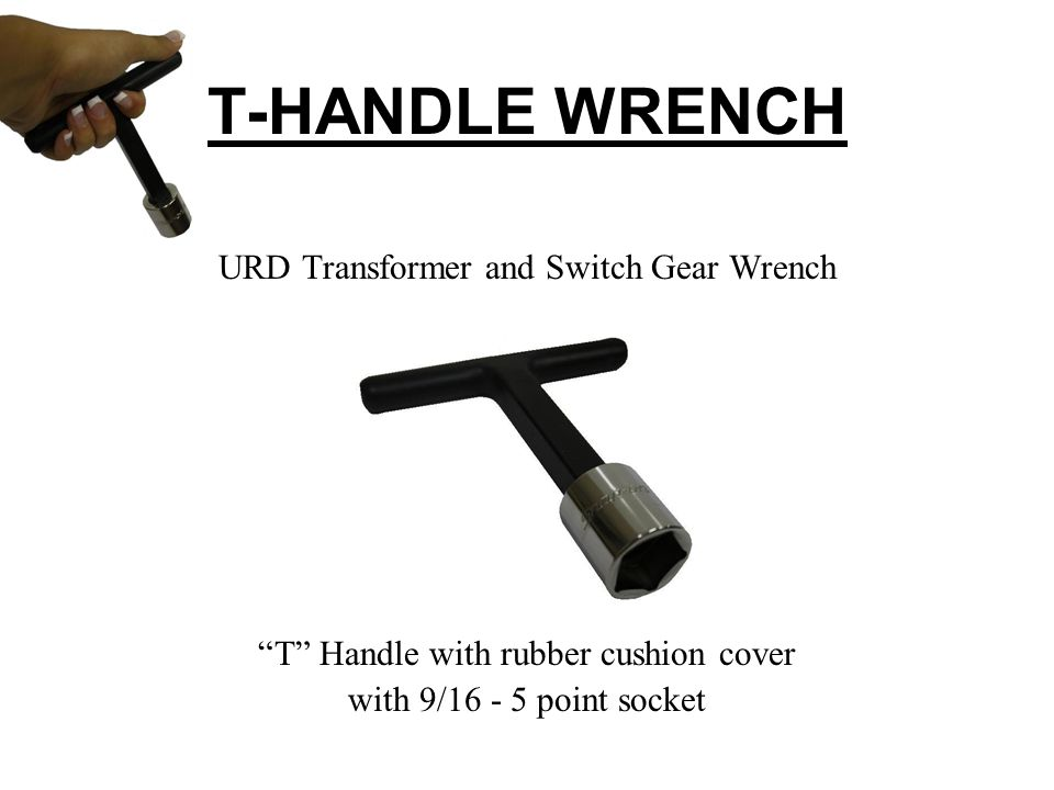 URD Transformer and Switch Gear Wrench T Handle with rubber cushion cover with 9/16 - 5 point socket T-HANDLE WRENCH