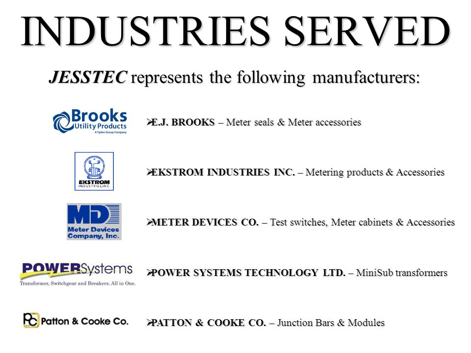 INDUSTRIES SERVED JESSTEC represents the following manufacturers: E.J.