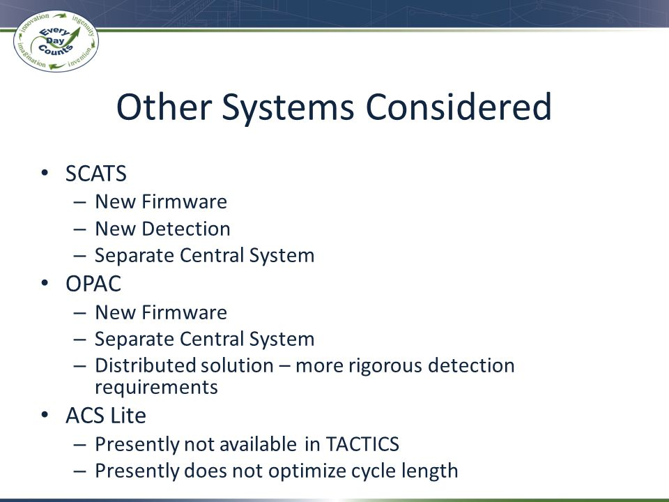 Other Systems Considered SCATS – New Firmware – New Detection – Separate Central System OPAC – New Firmware – Separate Central System – Distributed so