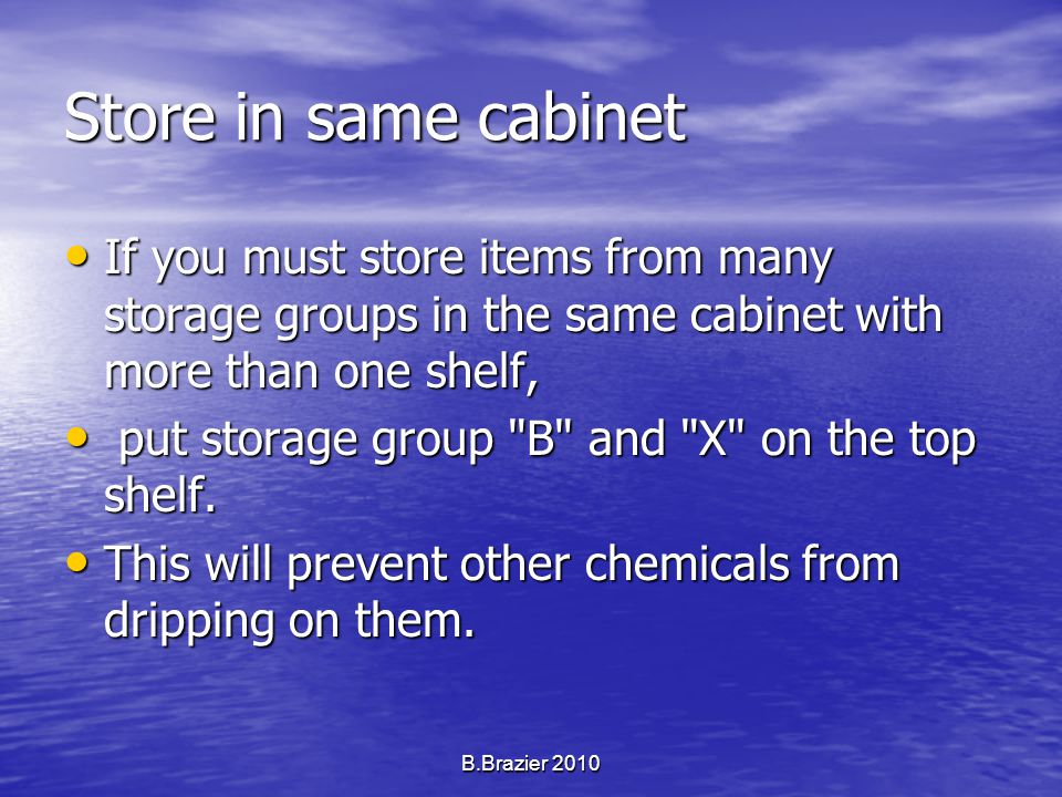 Store in same cabinet If you must store items from many storage groups in the same cabinet with more than one shelf, If you must store items from many storage groups in the same cabinet with more than one shelf, put storage group B and X on the top shelf.