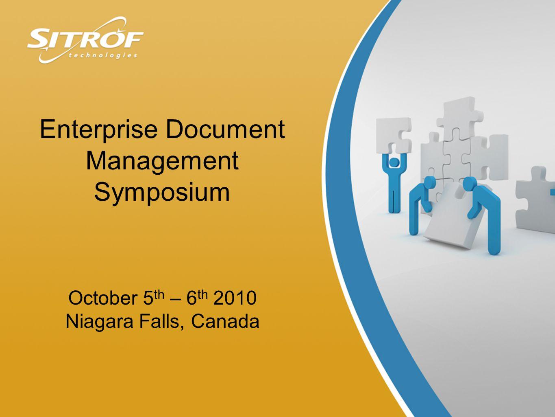 Enterprise Document Management Symposium October 5 th – 6 th 2010 Niagara Falls, Canada