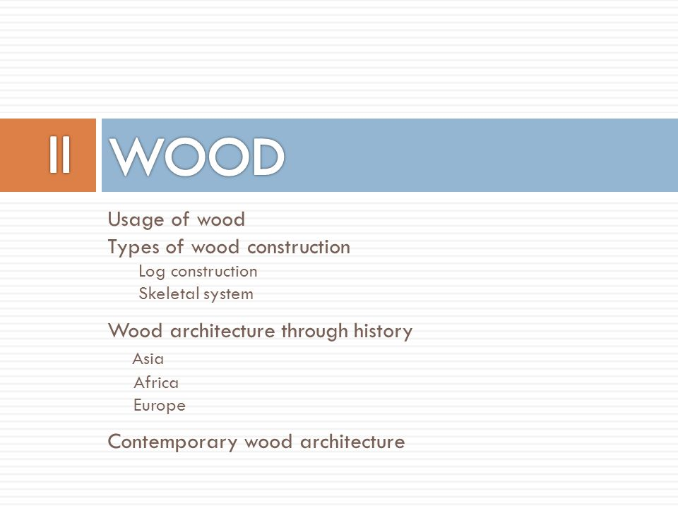 Usage of wood Types of wood construction Log construction Skeletal system Wood architecture through history Asia Africa Europe Contemporary wood archi