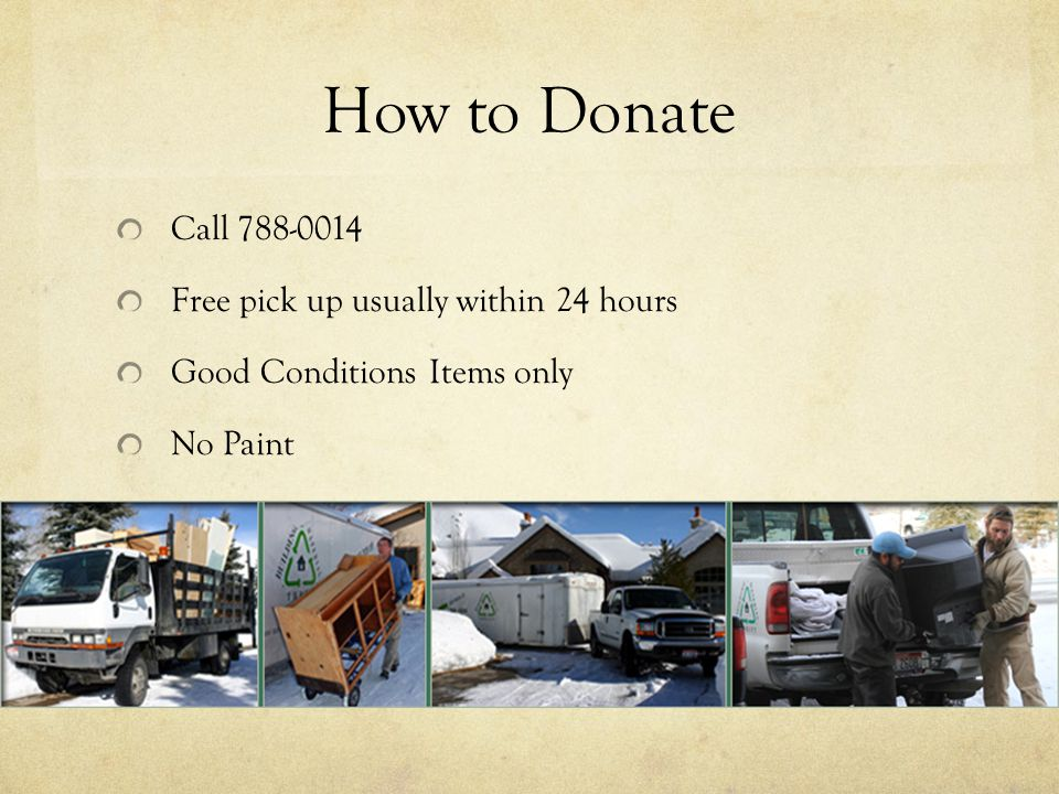 How to Donate Call Free pick up usually within 24 hours Good Conditions Items only No Paint