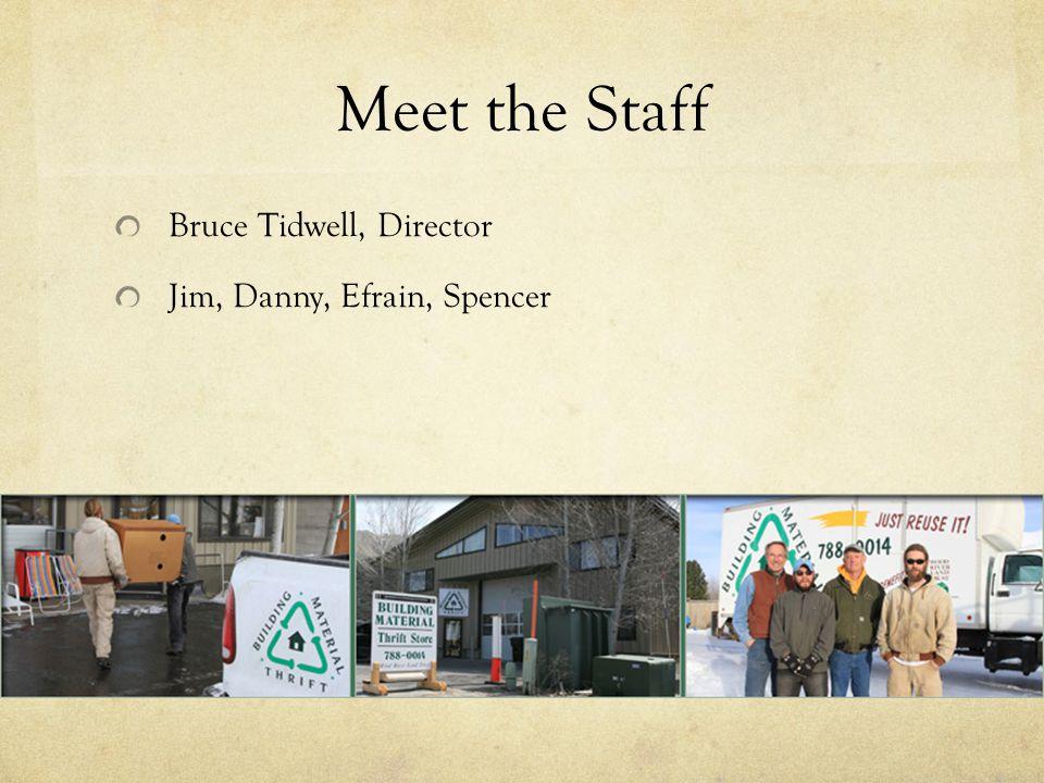 Meet the Staff Bruce Tidwell, Director Jim, Danny, Efrain, Spencer