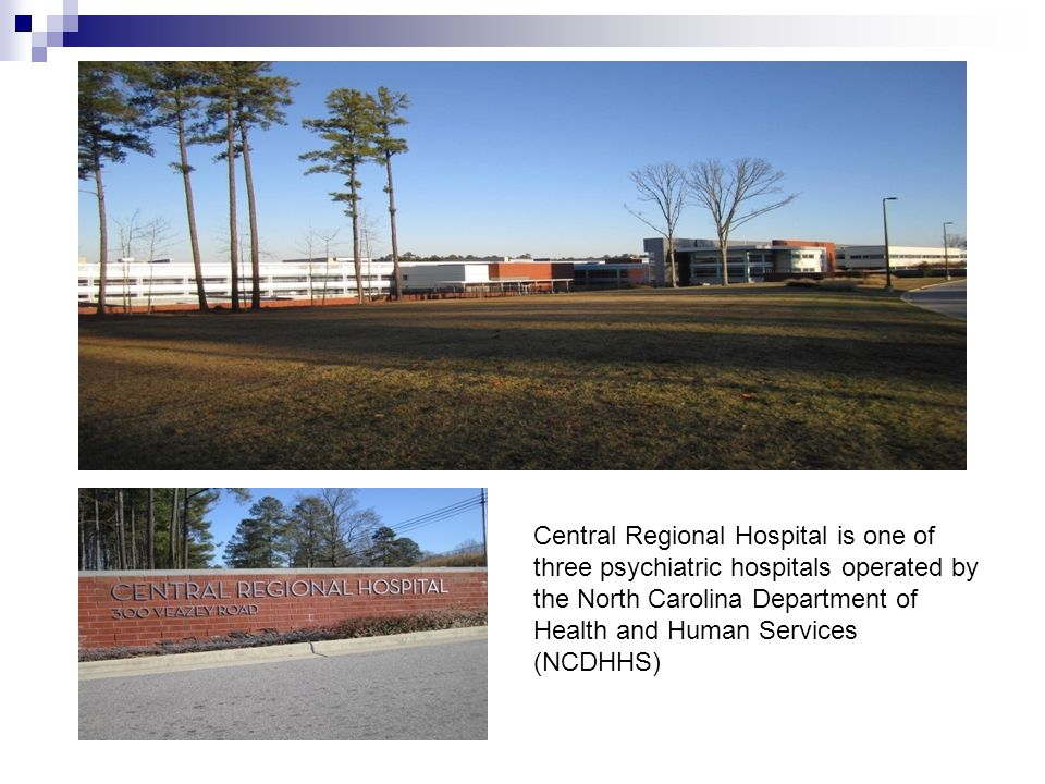 Central Regional Hospital is one of three psychiatric hospitals operated by the North Carolina Department of Health and Human Services (NCDHHS)