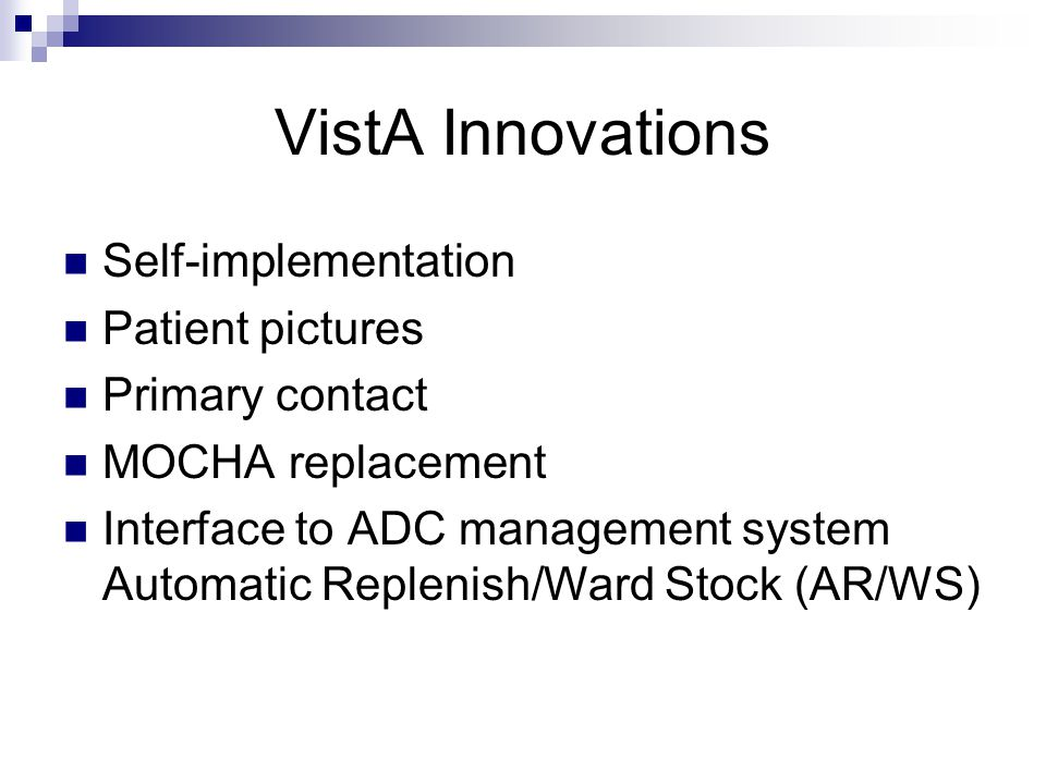 VistA Innovations Self-implementation Patient pictures Primary contact MOCHA replacement Interface to ADC management system Automatic Replenish/Ward S