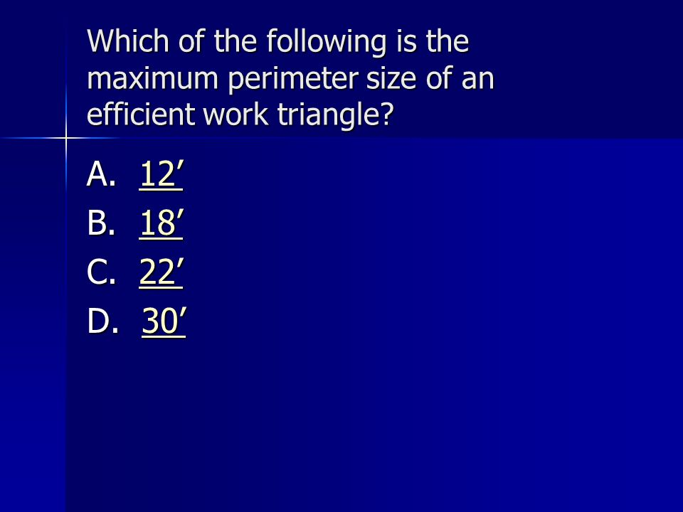 Which of the following is the maximum perimeter size of an efficient work triangle? A. 12 12 B. 18 18 C. 22 22 D. 30 30