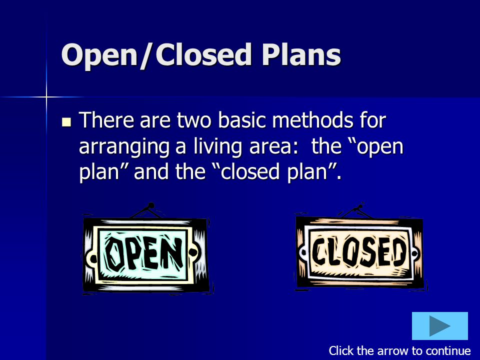 Open/Closed Plans There are two basic methods for arranging a living area: the open plan and the closed plan.