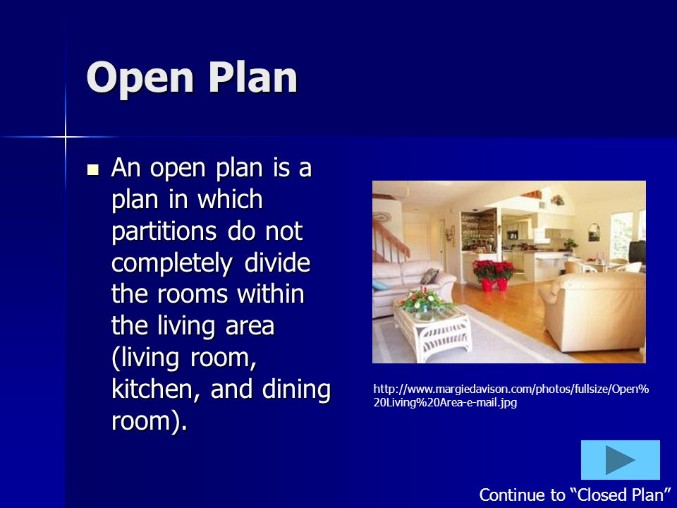 Open Plan An open plan is a plan in which partitions do not completely divide the rooms within the living area (living room, kitchen, and dining room).