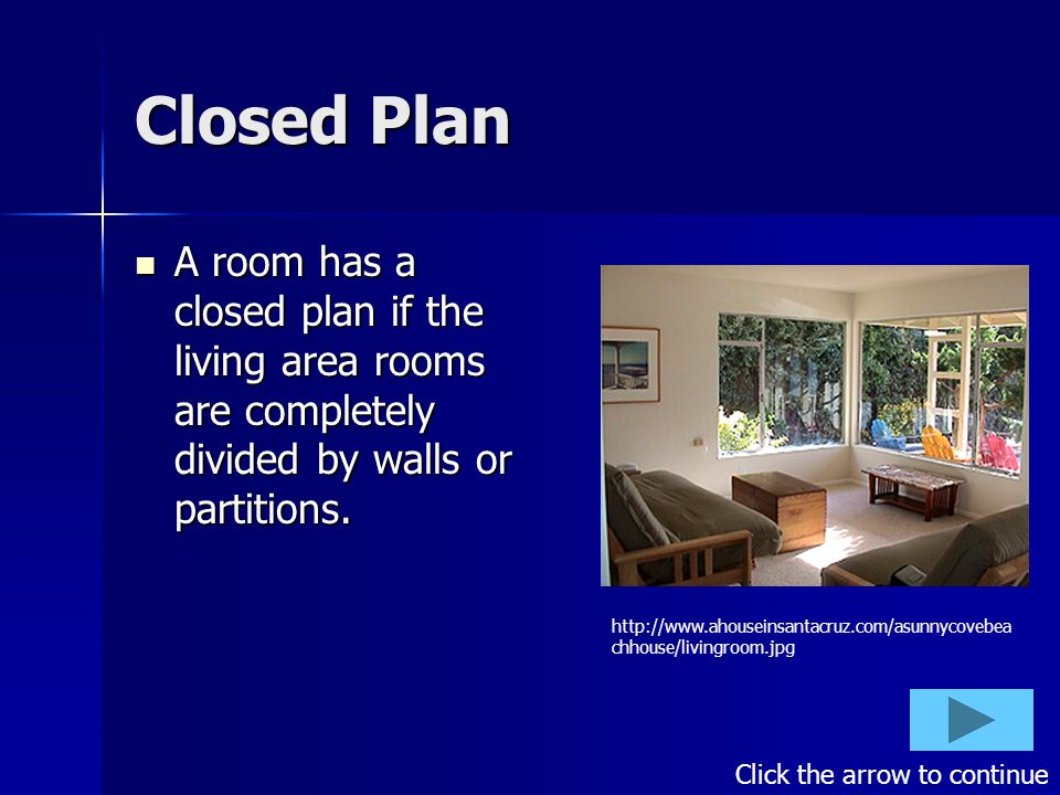 Closed Plan A room has a closed plan if the living area rooms are completely divided by walls or partitions.