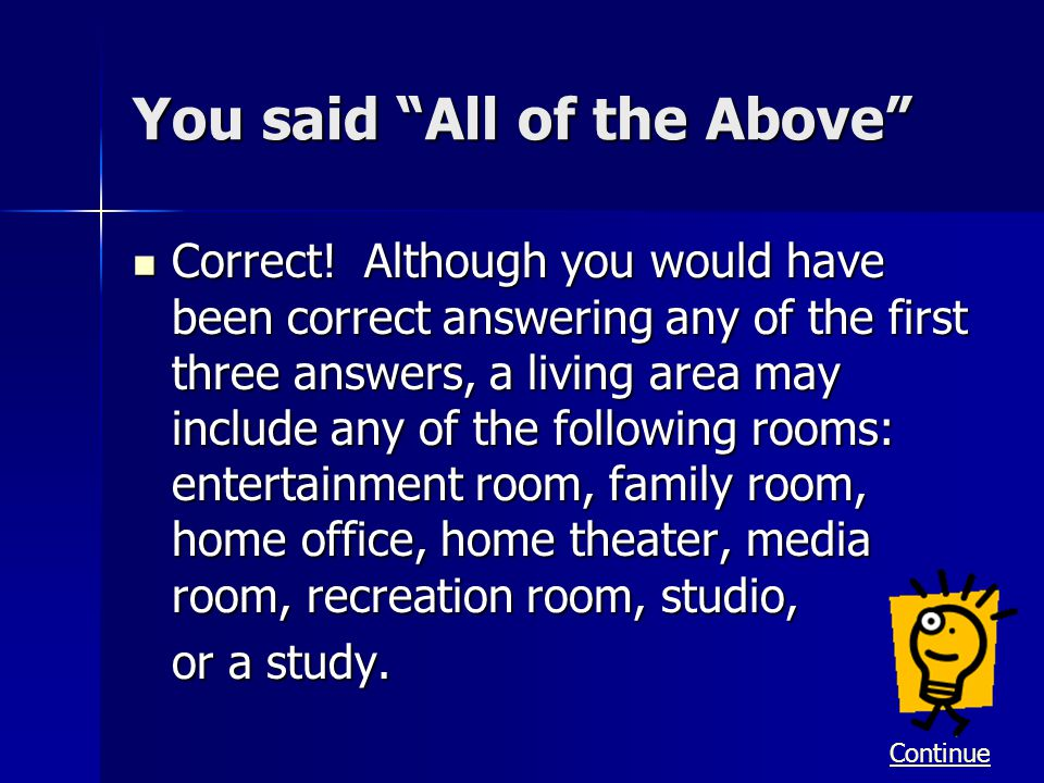 You said All of the Above Correct! Although you would have been correct answering any of the first three answers, a living area may include any of the